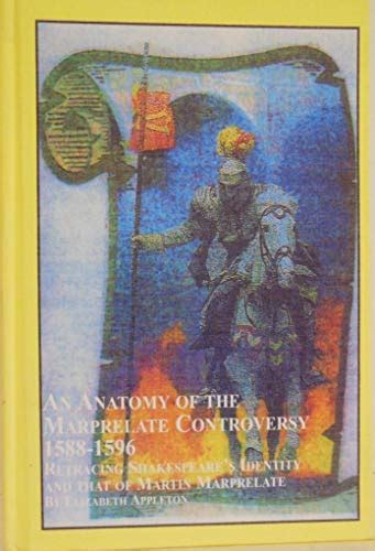 An Anatomy Of The Marprelate Controversy 1588 1596 Retracing Shakespeare S Identity And That Of Martin Marprelate Renaissance Studies