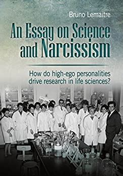 An Essay On Science And Narcissism How Do Highego Personalities Drive Research In Life Sciences English Edition