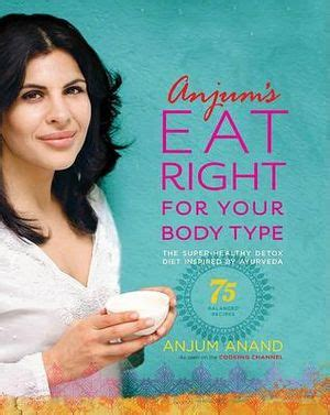 Anjums Eat Right For Your Body Type The SuperHealthy Detox Diet Inspired By Ayurveda
