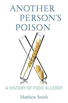 Another Persons Poison A History Of Food Allergy Arts And Traditions Of The Table Perspectives On Culinary History