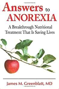 Answers To Anorexia A Breakthrough Nutritional Treatment That Is Saving Lives