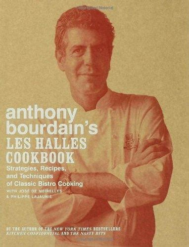 Anthony Bourdains Les Halles Cookbook Strategies Recipes And Techniques Of Classic Bistro Cooking