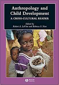 Anthropology And Child Development A CrossCultural Reader