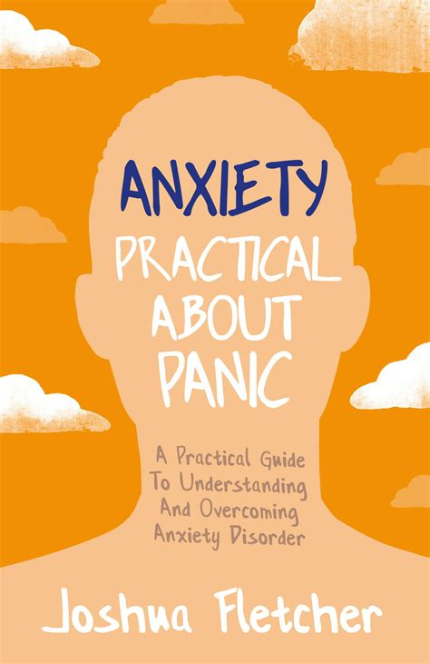 Anxiety Practical About Panic A Practical Guide To Understanding And Overcoming Anxiety Disorder