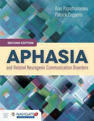 Aphasia And Related Neurogenic Communication Disorders Second EditionIncludes Navigate 2 Advantage Access