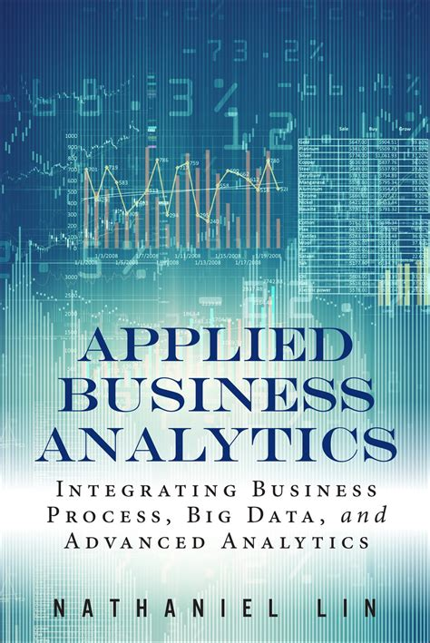 Applied Business Analytics Integrating Business Process Big Data And Advanced Analytics FT Press Analytics