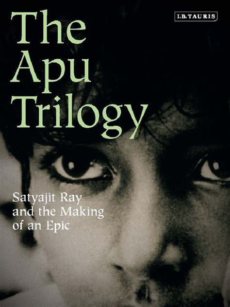 Apu Trilogy The Satyajit Ray And The Making Of An Epic