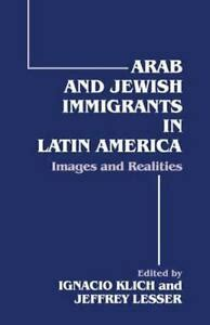 Arab And Jewish Immigrants In Latin America Images And Realities