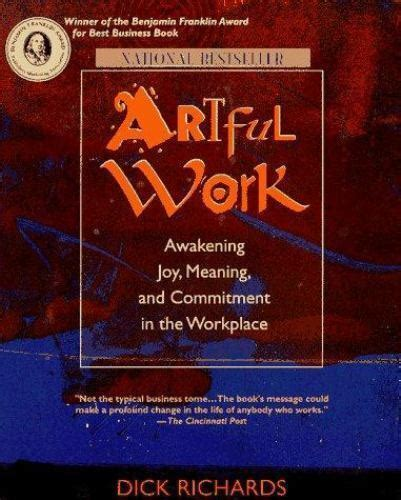 Artful Work Awakening Joy Meaning And Commitment In The Workplace