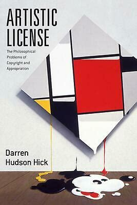 Artistic License The Philosophical Problems Of Copyright And Appropriation