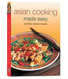 Asian Cooking Made Easy Nurtitious Meals In Minutes Learn To Cook Series