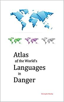 Atlas Of The Worlds Languages In Danger Memory Of People English Edition