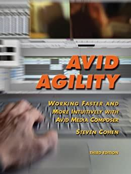 Avid Agility Working Faster And More Intuitively With Avid Media Composer Third Edition English Edition