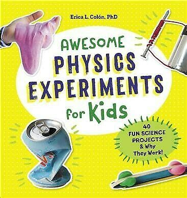 Awesome Physics Experiments For Kids 40 Fun Science Projects And Why They Work