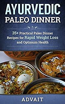 Ayurvedic Paleo Dinner 35 Practical Paleo Dinner Recipes For Rapid Weight Loss And Optimum Health