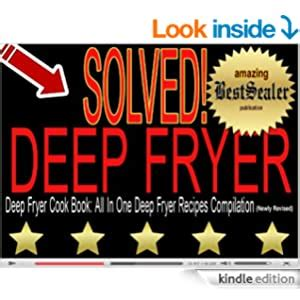 B007hbz4ii Solved Deep Fryer Cook Book All In One Deep Fryer Recipes Compilation Newly Revised Book