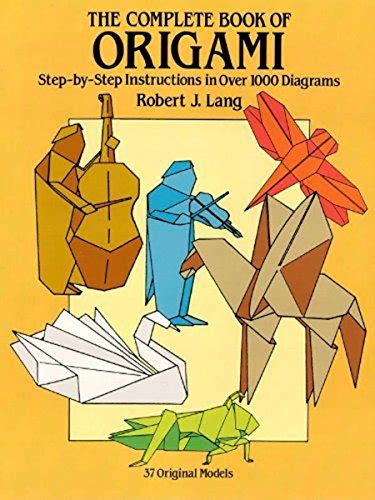 B00ea7db3c The Complete Book Of Origami Step By Step Instructions In Over 1000 Diagrams Dover Origami Papercraft English Edition