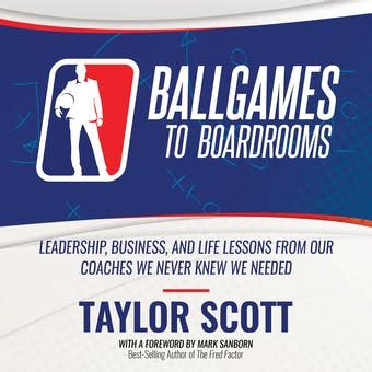 BALLGAMES TO BOARDROOMS Leadership Business And Life Lessons From Our Coaches We Never Knew We Needed