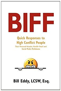 BIFF Quick Responses To HighConflict People Their Personal Attacks Hostile Email And Social Media Meltdowns