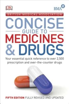BMA Concise Guide To Medicine Drugs Your Essential Quick Reference To Over 2500 Prescription And OvertheCounter Drugs Dk