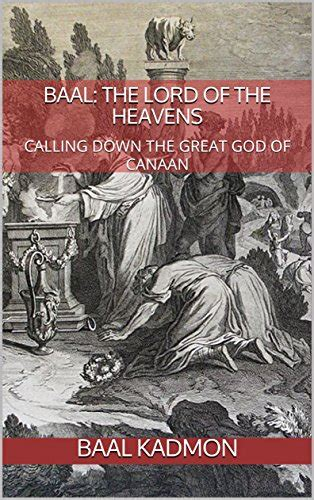 Baal The Lord Of The Heavens Calling Down The Great God Of Canaan Canaanite Magick Book 2 English Edition