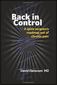 Back In Control A Spine Surgeons Roadmap Out Of Chronic Pain