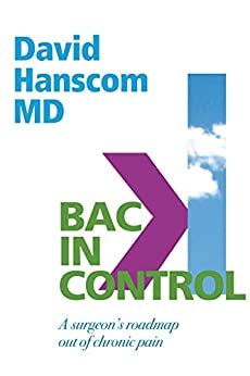 Back In Control A Surgeons Roadmap Out Of Chronic Pain 2nd Edition English Edition