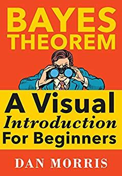 Bayes Theorem Examples A Visual Introduction For Beginners English Edition