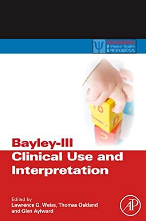 BayleyIII Clinical Use And Interpretation Practical Resources For The Mental Health Professional