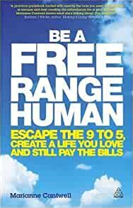 Be A Free Range Human Escape The 95 Create A Life You Love And Still Pay The Bills