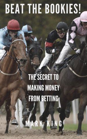Beat The Bookies Learn The Secret To Making Money From Bookies English Edition