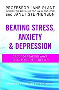 Beating Stress Anxiety And Depression Groundbreaking Ways To Help You Feel Better