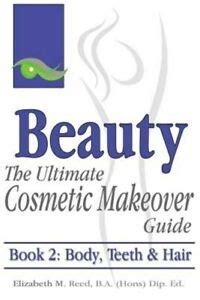 Beauty The Ultimate Cosmetic Makeover Guide Book 2 Body Teeth Hair Volume 2