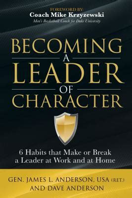 Becoming A Leader Of Character 6 Habits That Make Or Break A Leader At Work And At Home