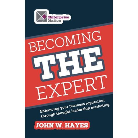 Becoming THE Expert Enhancing Your Business Reputation Through Thought Leadership Marketing