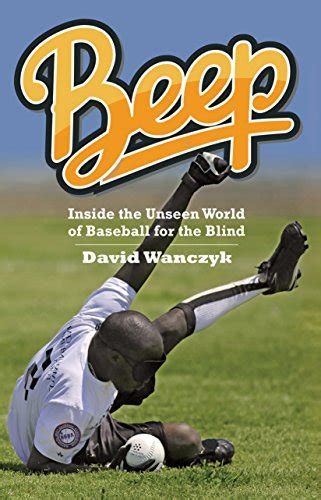 Beep Inside The Unseen World Of Baseball For The Blind English Edition