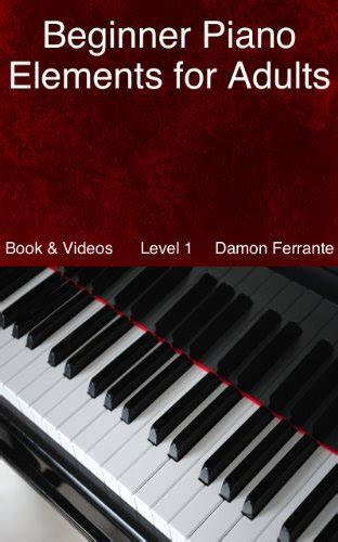 Beginner Piano Elements For Adults Teach Yourself To Play Piano Step By Step Guide To Get You Started Level 2 Book And Streaming Videos English Edition