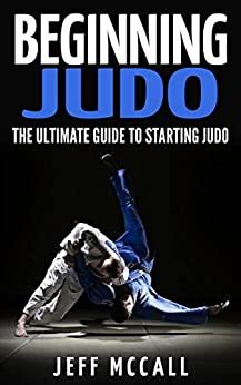 Beginning Judo The Ultimate Guide To Starting Judo English Edition