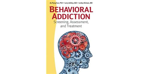 Behavioral Addiction Screening Assessment And Treatment