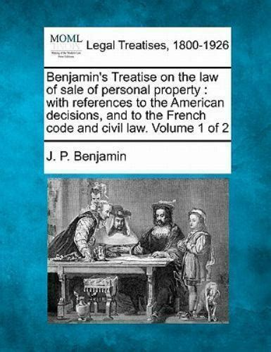 Benjamins Treatise On The Law Of Sale Of Personal Property With References To The American Decisions And To The French Code And Civil Law Volume 2 Of 2