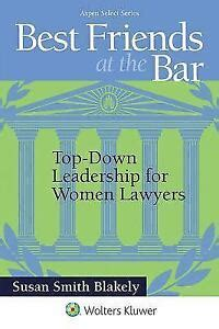 Best Friends At The Bar Top Down Leadership For Women Lawyers Aspen Select
