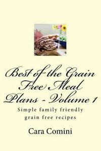 Best Of Grain Free Meal Plans Volume 1 A Cookbook For Those Following Grain Free Diets