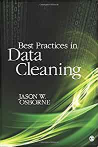 Best Practices In Data Cleaning A Complete Guide To Everything You Need To Do Before And After Collecting Your Data