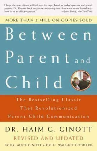 Between Parent And Child Revised And Updated The Bestselling Classic That Revolutionized ParentChild Communication