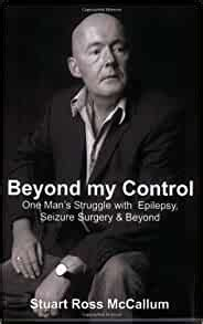 Beyond My Control One Mans Struggle With Epilepsy Seizure Surgery Beyond English Edition