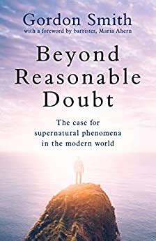 Beyond Reasonable Doubt The Case For Supernatural Phenomena In The Modern World With A Foreword By Maria Ahern A Leading Barrister