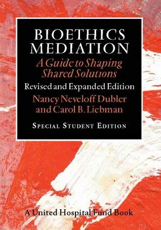 Bioethics Mediation A Guide To Shaping Shared Solutions Revised And Expanded Edition