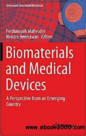 Biomaterials And Medical Devices A Perspective From An Emerging Country Advanced Structured Materials