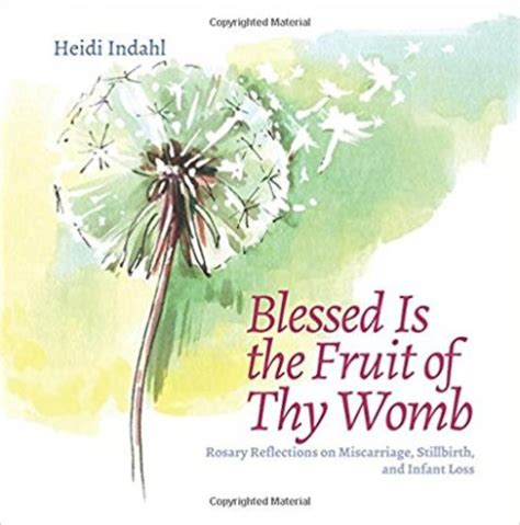Blessed Is The Fruit Of Thy Womb Rosary Reflections On Miscarriage Stillbirth And Infant Loss