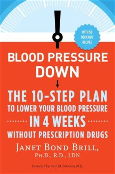 Blood Pressure Down The 10step Plan To Lower Your Blood Pressure In 4 Weekswithout Prescription Drugs